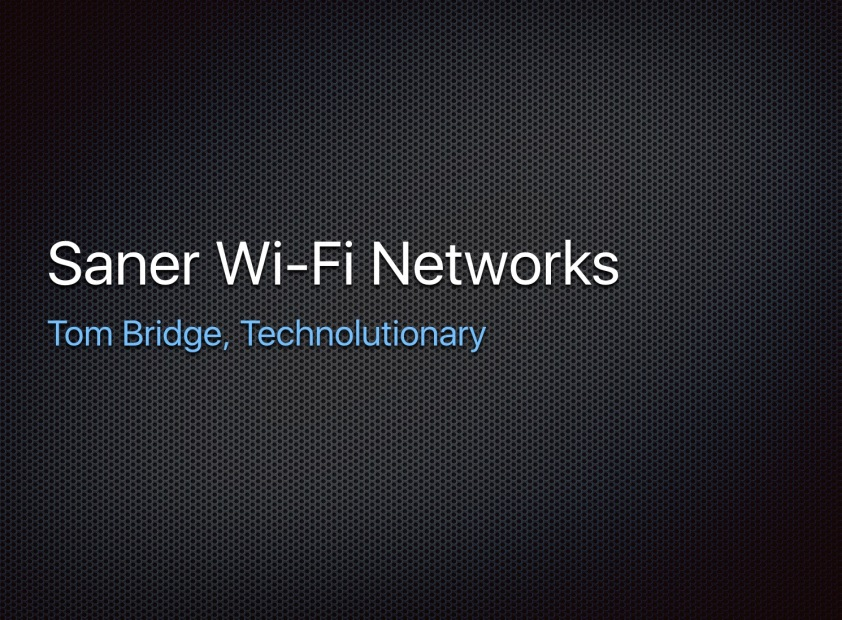 Saner Wi-Fi Networks